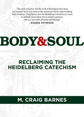 Body & Soul: Reclaiming the Heidelberg Catechism  by  M. Craig Barnes