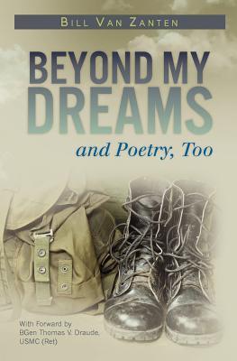 Beyond My Dreams and Poetry, Too  by  Bill Van Zanten