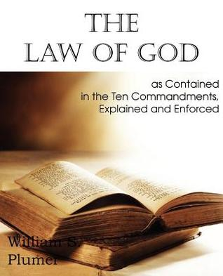 Law of God as Contained in the Ten Commandments  by  William S. Plumer