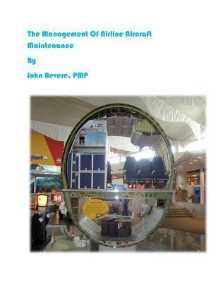 The Management of Airline Aircraft Maintenance  by  MR John J Revere