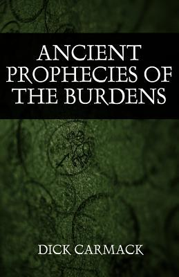 Ancient Prophecies of the Burdens  by  Dick Carmack