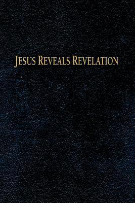 Jesus Reveals Revelation Charles H. Huettner