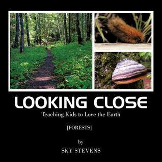 Looking Close: Teaching Kids to Love the Earth  by  Sky Stevens