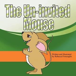The Un-Invited Mouse Rebecca Fronzaglio