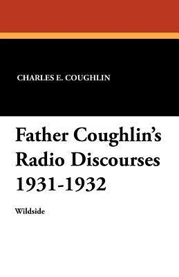 Father Coughlins Radio Discourses 1931-1932  by  Charles E. Coughlin