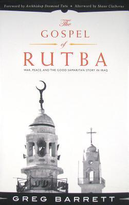 The Gospel of Rutba: War, Peace, and the Good Samaritan Story in Iraq Greg Barrett