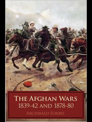 The Afghan Wars, 1839-42 and 1878-80  by  Archibald Forbes
