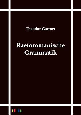 Raetoromanische Grammatik  by  Theodor Gartner
