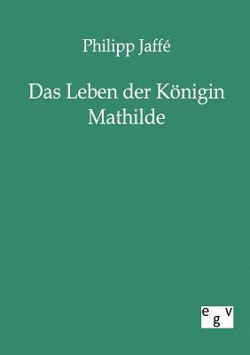 Das Leben Der K Nigin Mathilde Philipp Jaff