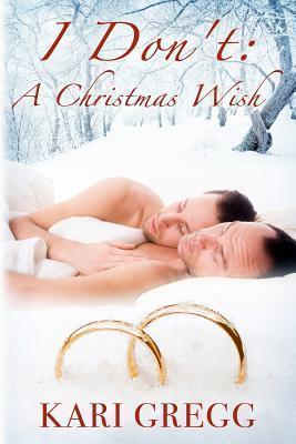 I Dont: A Christmas Wish  by  Kari Gregg