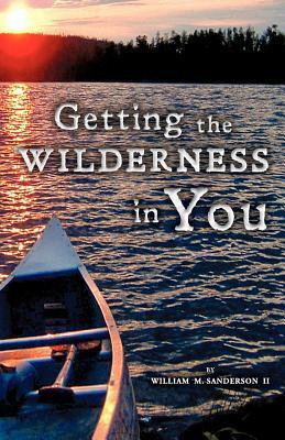 Getting the Wilderness in You  by  William M. Sanderson II