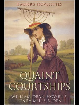 Quaint Courtships  by  William Dead Howells