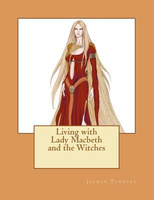 Living with Lady Macbeth and the Witches Jasmin Tempest