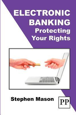Electronic Banking - Protecting Your Rights  by  Stephen Mason