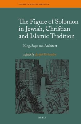The Figure of Solomon in Jewish, Christian and Islamic Tradition: King, Sage and Architect  by  Joseph Verheyden
