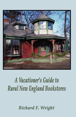A Vacationers Guide to Rural New England Bookstores Richard F. Wright
