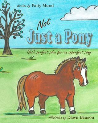 Not Just a Pony: Gods Perfect Plan for an Imperfect Pony  by  Patty Mund