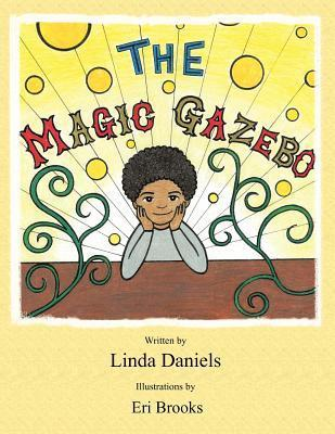 The Magic Gazebo  by  Linda Daniels