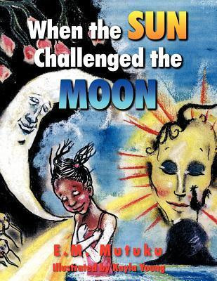 When the Sun Challenged the Moon E M Mutuku