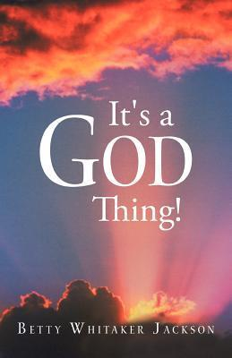 Its a God Thing!  by  Betty Whitaker Jackson