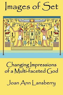 Images of Set: Changing Impressions of a Multi-Faceted God  by  Joan Lansberry