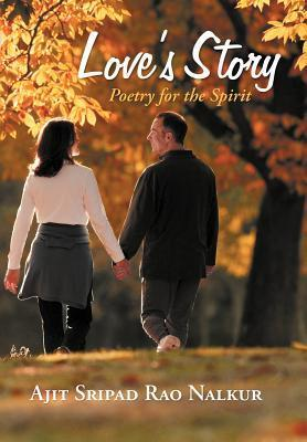 Loves Story: Poetry for the Spirit  by  Ajit Sripad Rao Nalkur