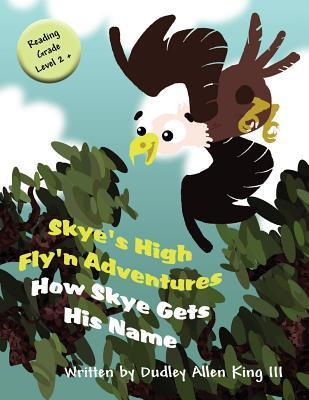 Skyes High Flyn Adventures: How Skye Gets His Name Dudley Allen King III