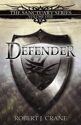 Defender (Sanctuary, #1)  by  Robert J. Crane