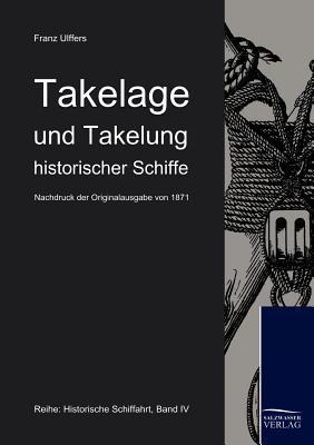 Takelage Und Takelung Historischer Schiffe  by  Franz Ulffers
