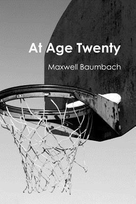 At Age Twenty  by  Maxwell Baumbach