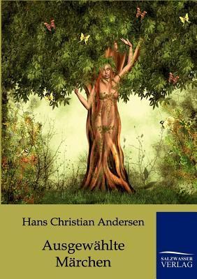 Ausgewählte Märchen  by  Hans Christian Andersen