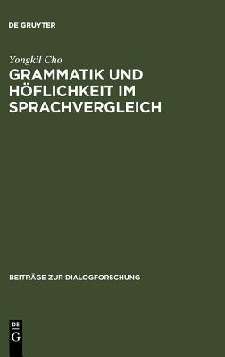 Grammatik Und Hoflichkeit Im Sprachvergleich: Direktive Handlungsspiele Des Bittens, Aufforderns Und Anweisens Im Deutschen Und Koreanischen Yongkil Cho