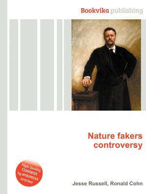 Nature Fakers Controversy  by  Jesse Russell