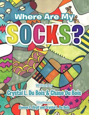 Where Are My Socks?  by  Crystal L. Du Bois