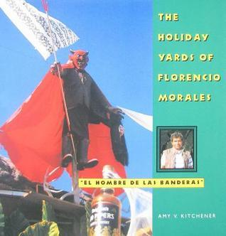 The Holiday Yards of Florencio Morales  by  Amy V. Kitchener