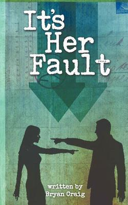 Its Her Fault  by  Bryan Craig