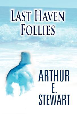 Last Haven Follies  by  Arthur E. Stewart