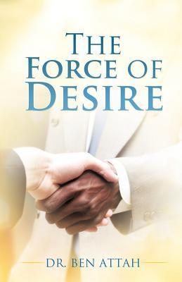 The Force of Desire  by  Ben Attah