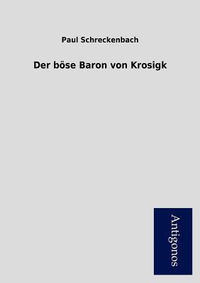 Der B Se Baron Von Krosigk  by  Paul Schreckenbach