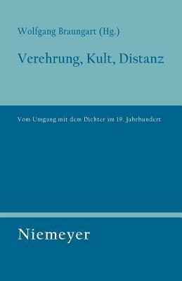 Verehrung, Kult, Distanz: Vom Umgang Mit Dem Dichter Im 19. Jahrhundert Wolfgang Braungart