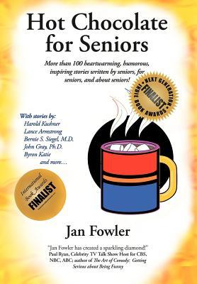 Hot Chocolate for Seniors: More Than 100 Heartwarming, Humorous, Inspiring Stories Written Seniors, for Seniors, and about Seniors! by Jan Fowler