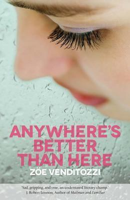Anywheres Better Than Here  by  Zoe Venditozzi