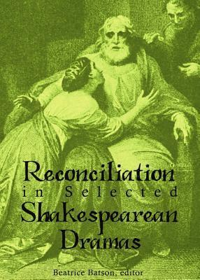 Reconciliation In Selected Shakespearean Dramas Beatrice Batson