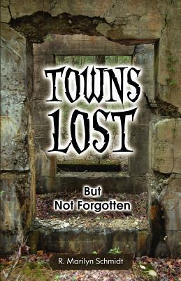 Towns Lost But Not Forgotten  by  R. Marilyn Schmidt
