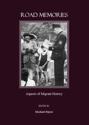 Road Memories: Aspects Of Migrant History  by  Michael Hayes