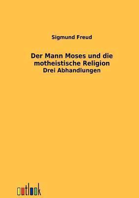 Der Mann Moses Und Die Montheistische Religion  by  Sigmund Freud