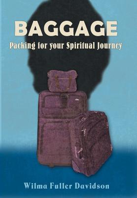 Baggage: Packing for Your Spiritual Journey Wilma Fuller Davidson