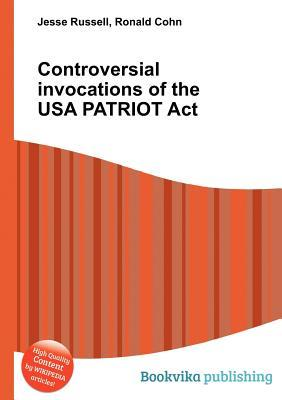 Controversial Invocations of the USA Patriot ACT  by  Jesse Russell