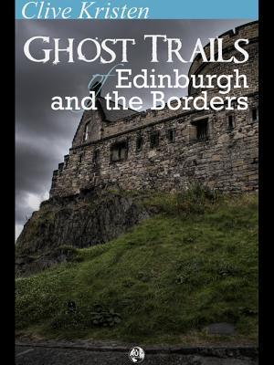 Ghost Trails of Edinburgh and the Borders Clive Kristen