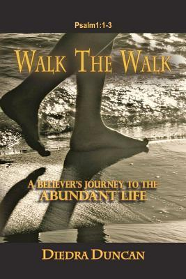 Walk the Walk: A Believers Journey to the Abundant Life  by  Diedra Duncan